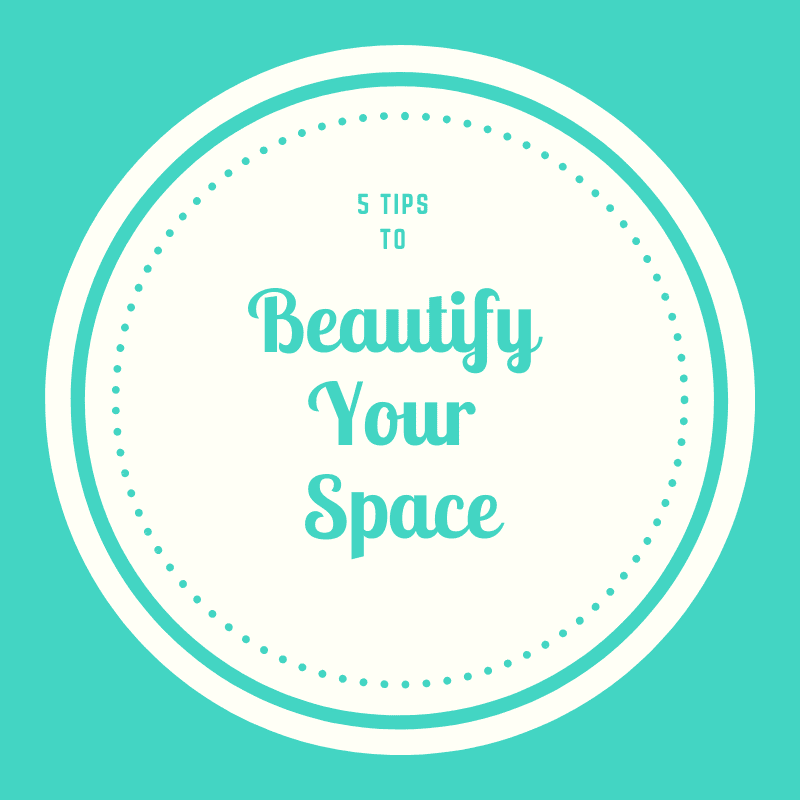 How to Beautify Your Space